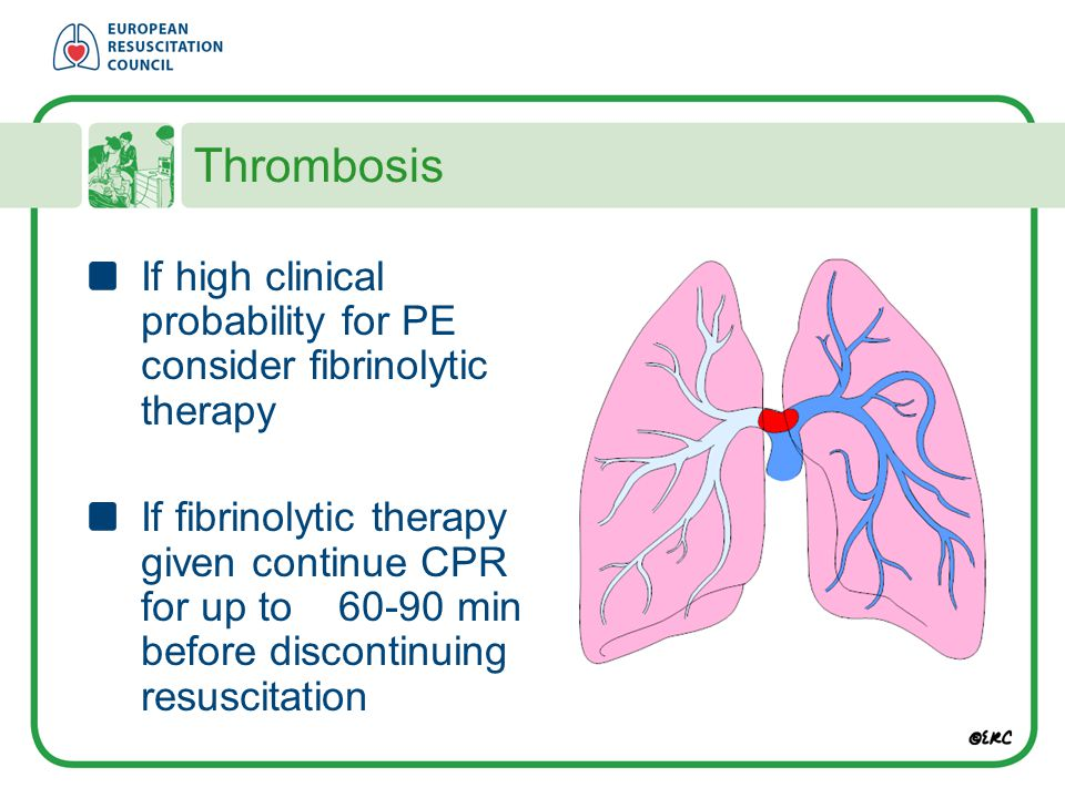 Thrombosis If high clinical probability for PE consider fibrinolytic therapy.