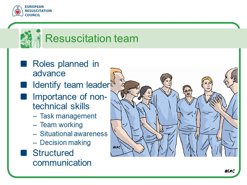 Resuscitation team Roles planned in advance Identify team leader