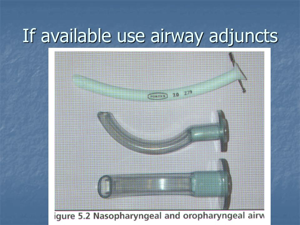 If available use airway adjuncts