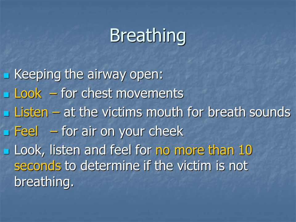 Breathing Keeping the airway open: Look – for chest movements