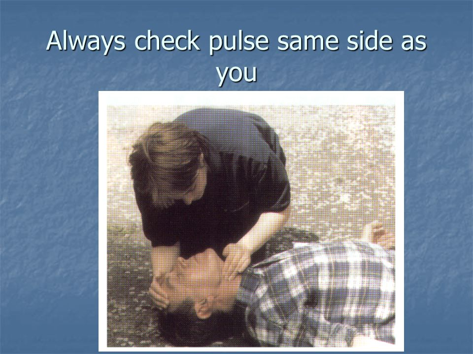 Always check pulse same side as you