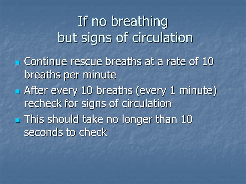 If no breathing but signs of circulation
