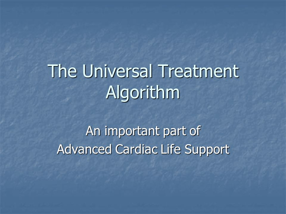 The Universal Treatment Algorithm