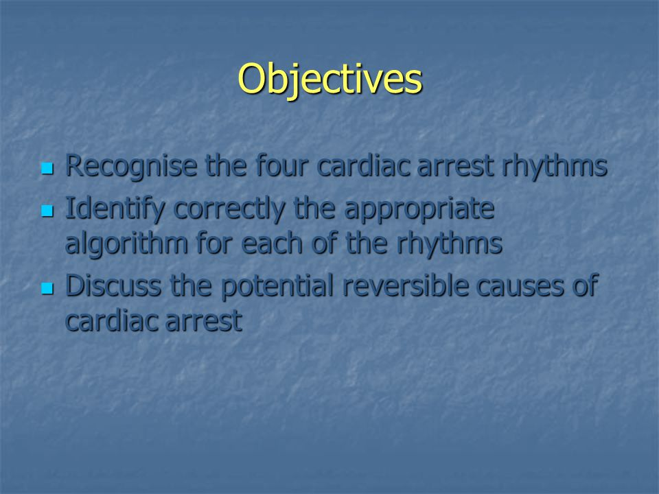 Objectives Recognise the four cardiac arrest rhythms