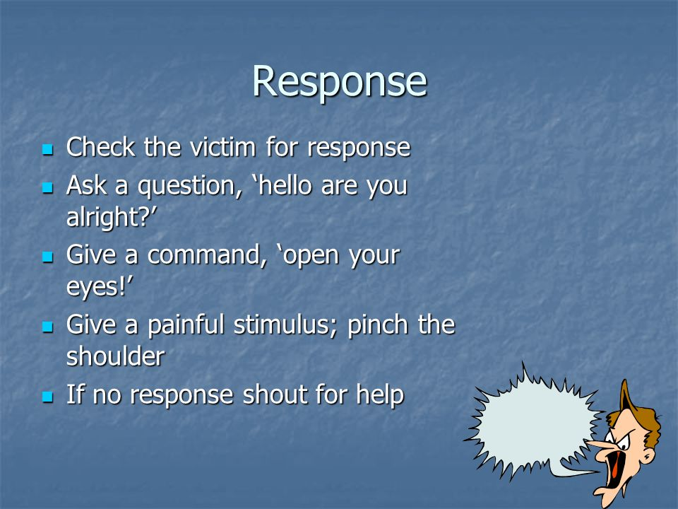 Response Check the victim for response