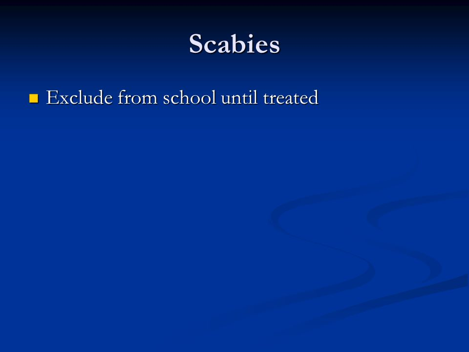 Scabies Exclude from school until treated