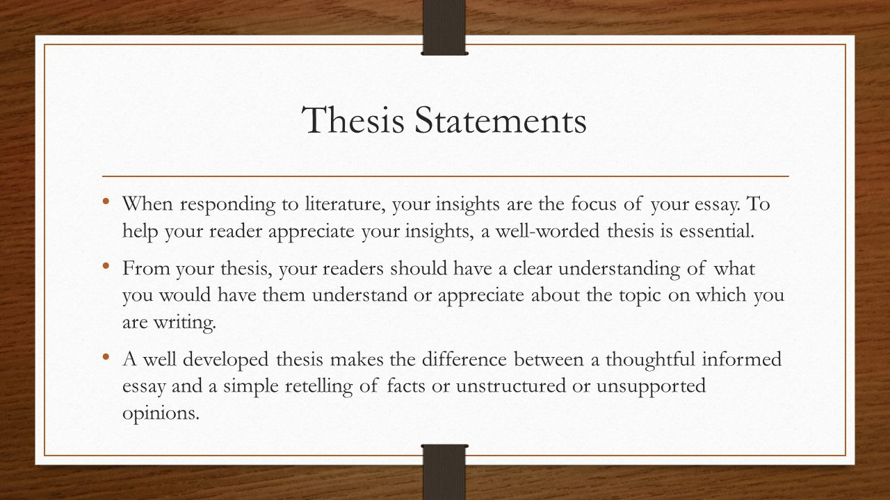 thesis statements in literature Thesis statements matter the thesis statement is the core of your work, paper, research, or write-up it provides the direction of your paper in order to answer the questions you introduced in your paper and make sound and reliable conclusions.