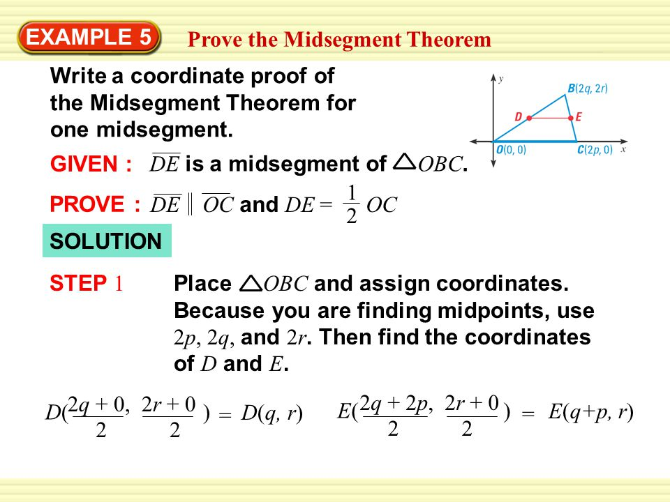 EXAMPLE 5 Prove the Midsegment Theorem. Write a coordinate proof of the Midsegment Theorem for one midsegment.