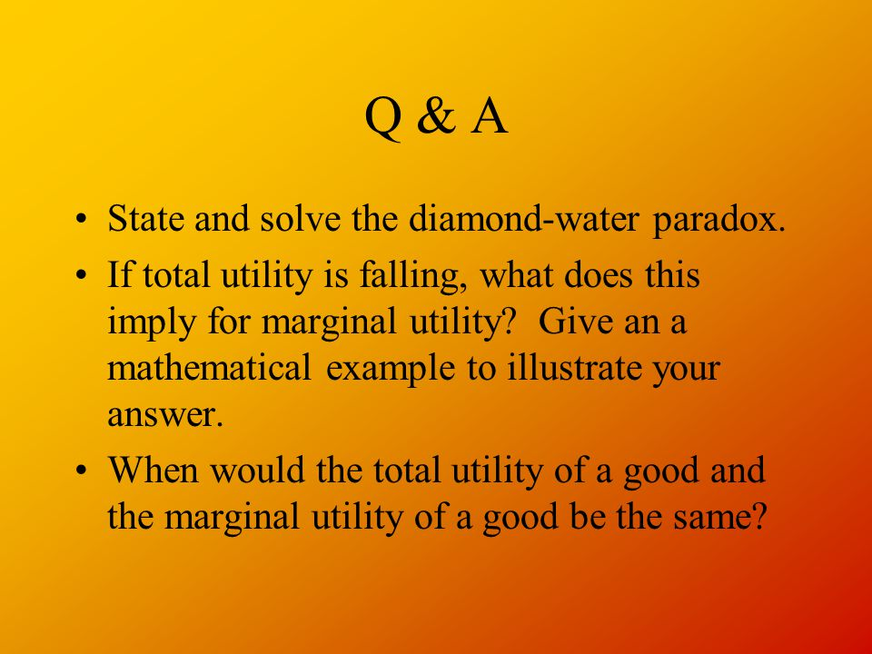 water and diamonds paradox Water is needed for survival although it has a low value diamonds are not needed for survival although it has a high value.
