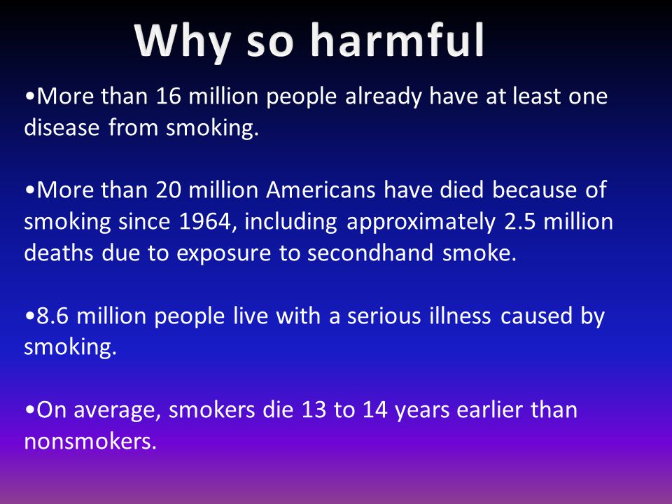 the death of one more cigarette smoker • cigarette smoking is the leading preventable cause of disease and death in the us • one third of all new smokers will eventually die from tobacco use kids who start smoking are more likely to get lower grades in.