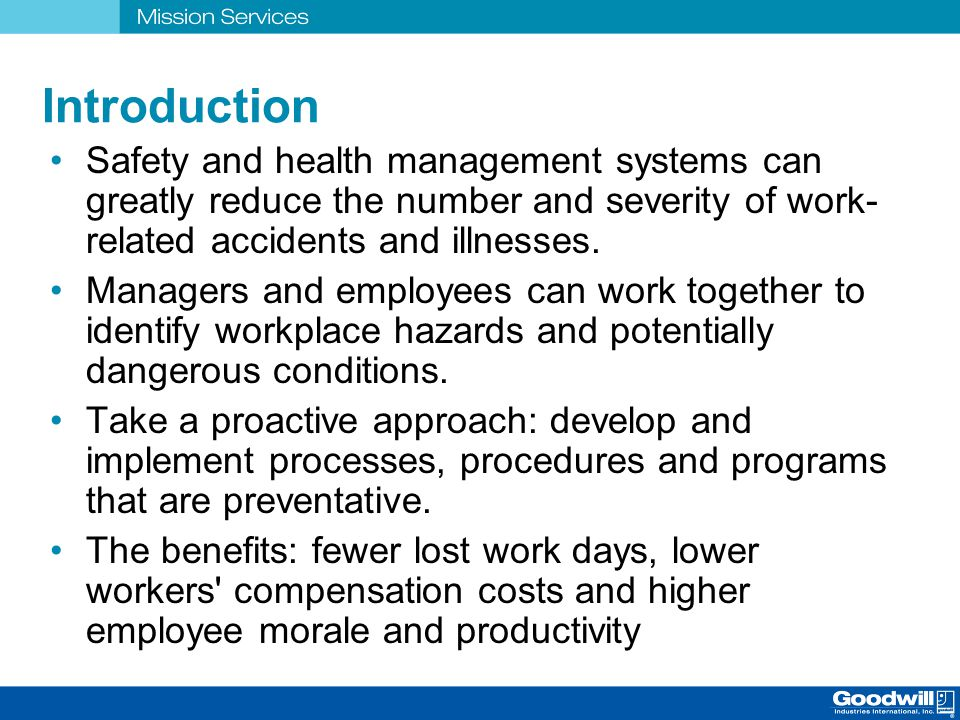 Introduction Safety and health management systems can greatly reduce the number and severity of work-related accidents and illnesses.