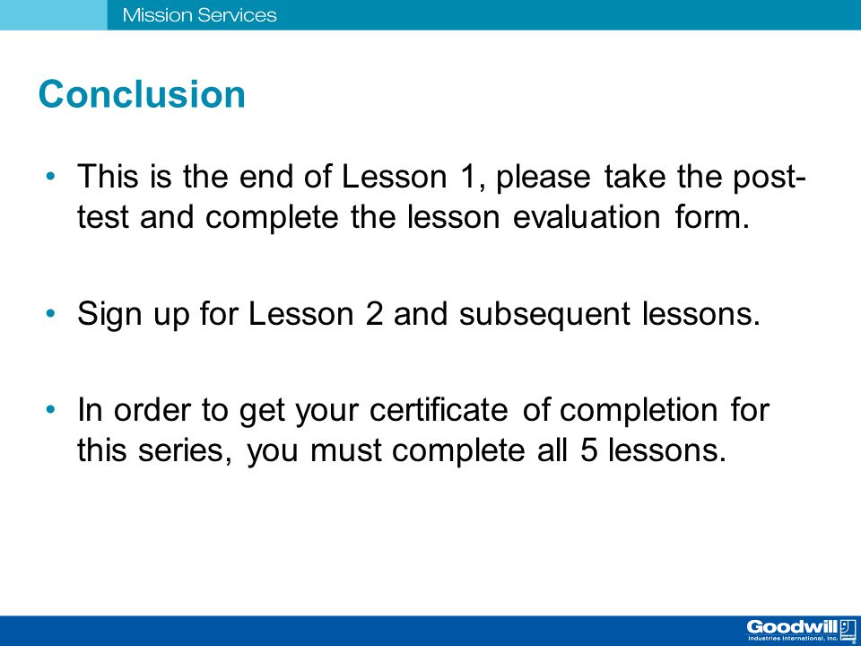 Conclusion This is the end of Lesson 1, please take the post-test and complete the lesson evaluation form.