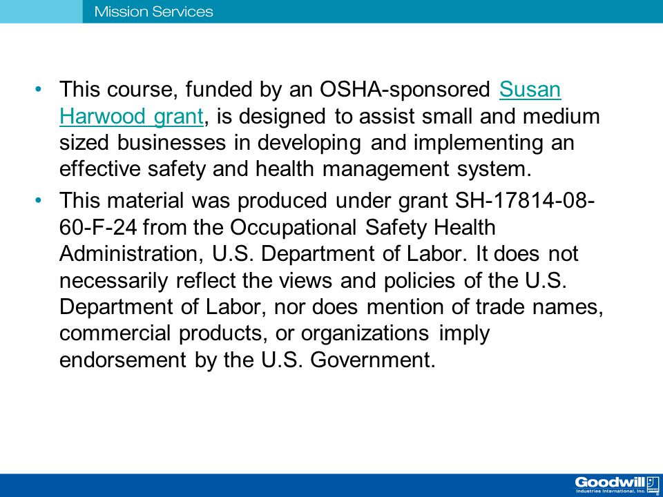 This course, funded by an OSHA-sponsored Susan Harwood grant, is designed to assist small and medium sized businesses in developing and implementing an effective safety and health management system.