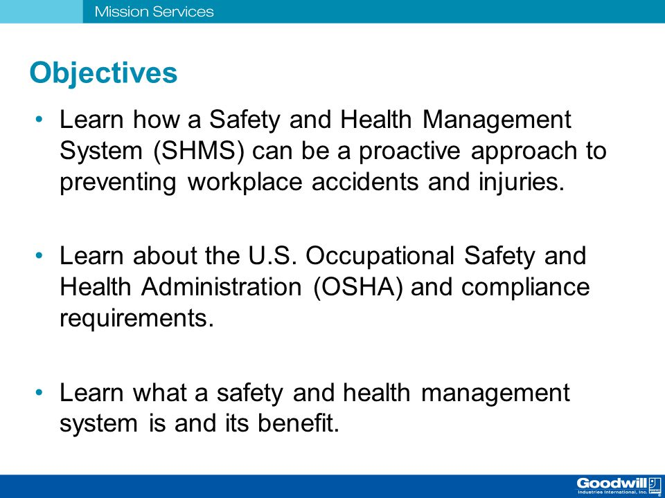 Objectives Learn how a Safety and Health Management System (SHMS) can be a proactive approach to preventing workplace accidents and injuries.