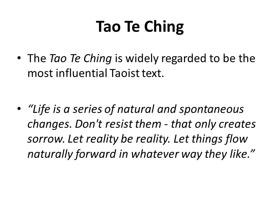 Tao Te Ching The Tao Te Ching is widely regarded to be the most influential Taoist text.