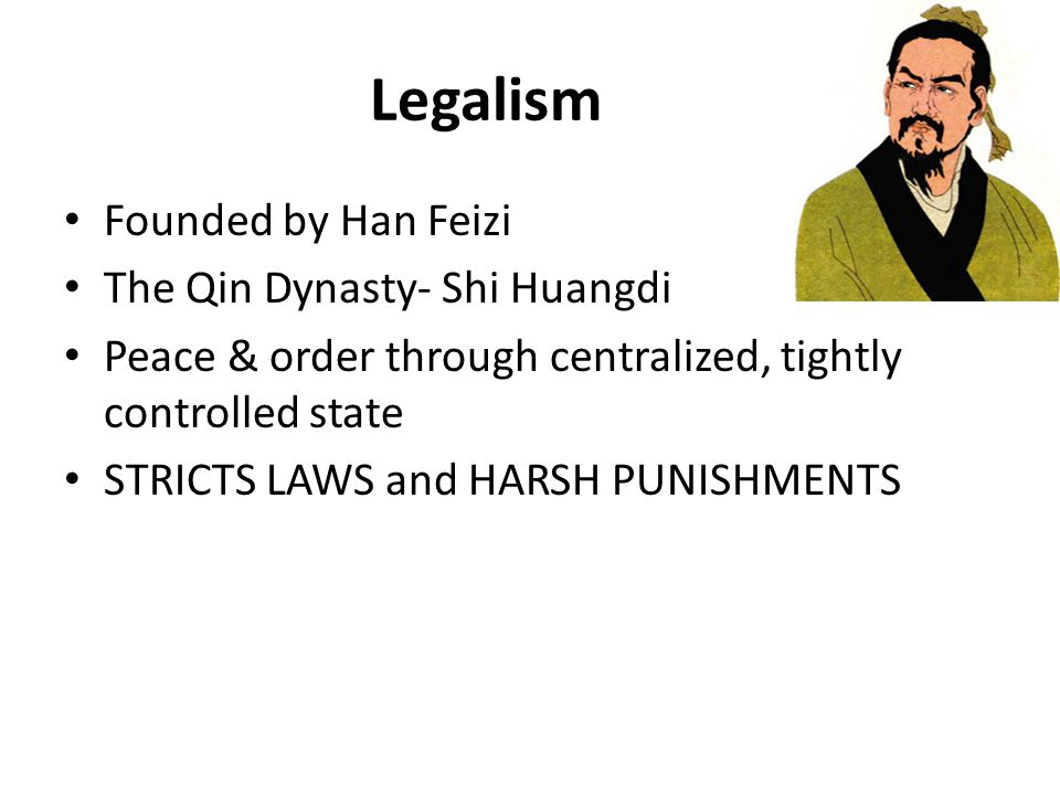 Legalism Founded by Han Feizi The Qin Dynasty- Shi Huangdi
