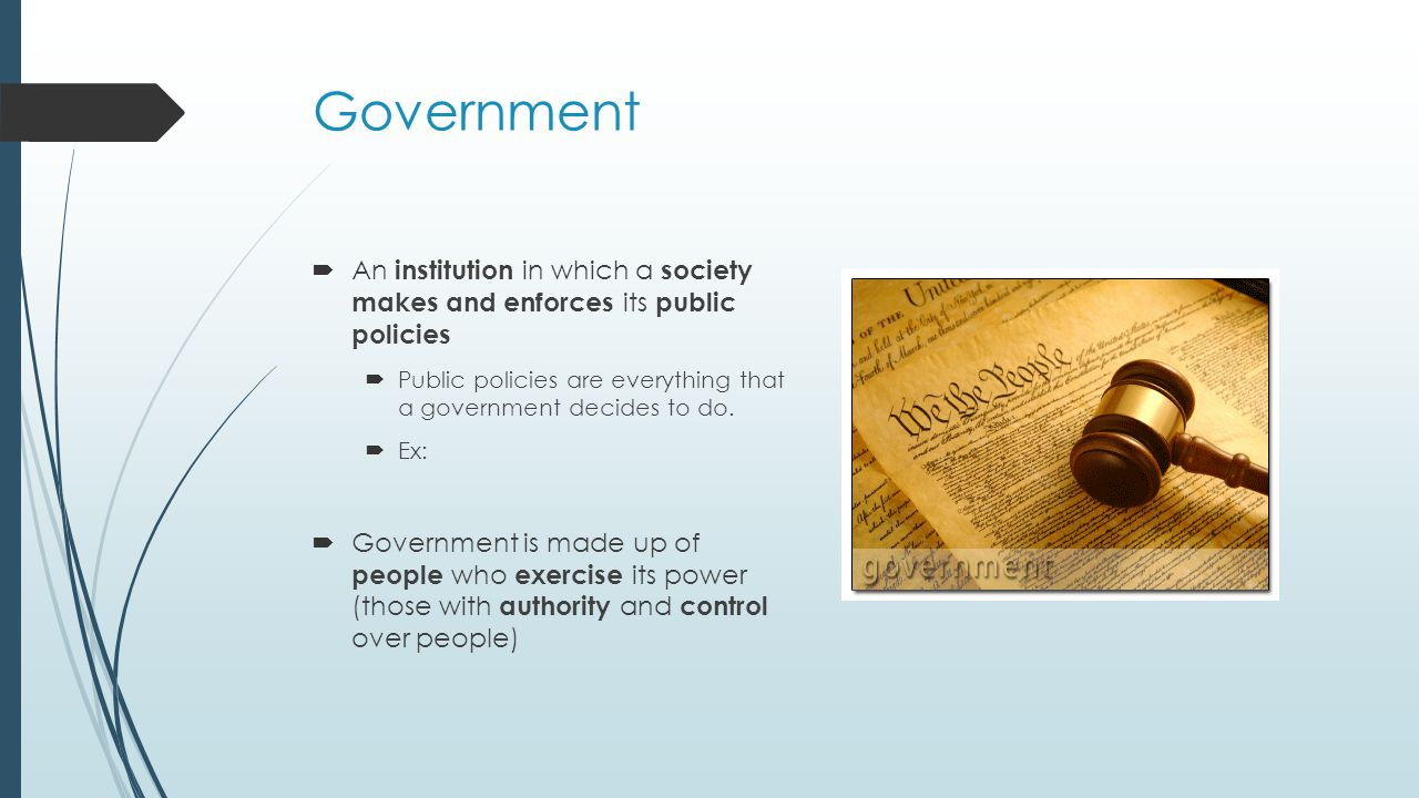 Government An institution in which a society makes and enforces its public policies.