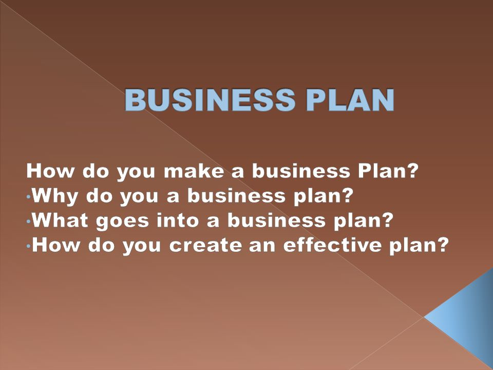 BUSINESS PLAN How do you make a business Plan