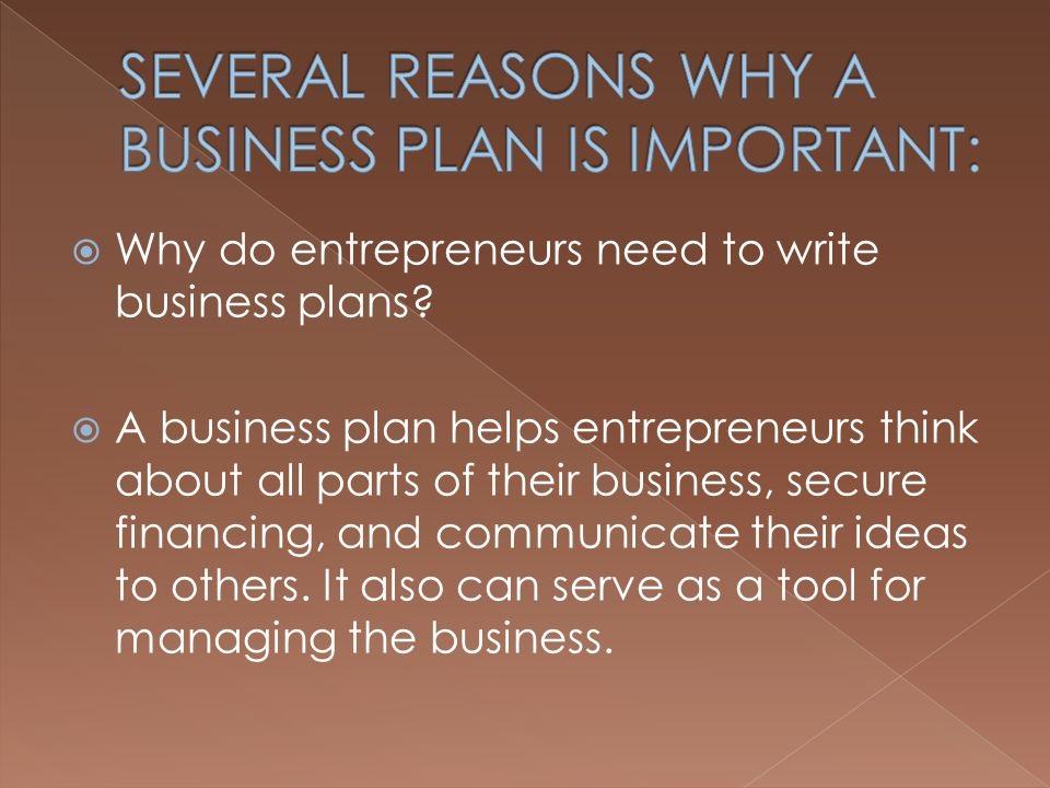 SEVERAL REASONS WHY A BUSINESS PLAN IS IMPORTANT: