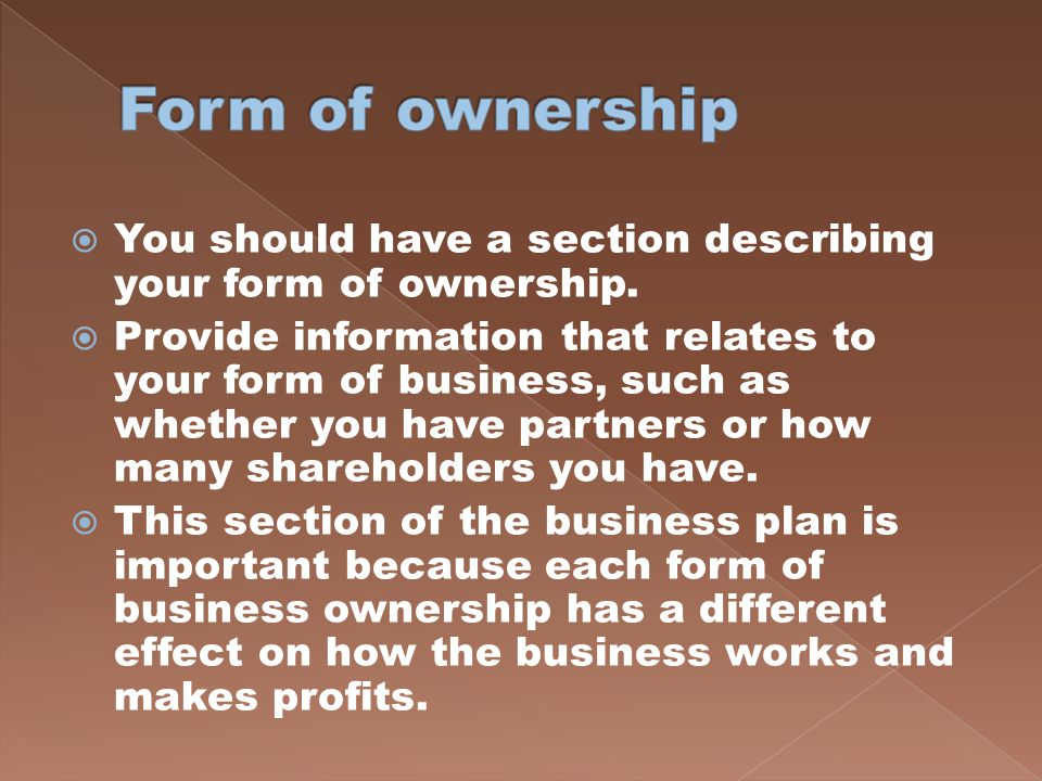 Form of ownership You should have a section describing your form of ownership.
