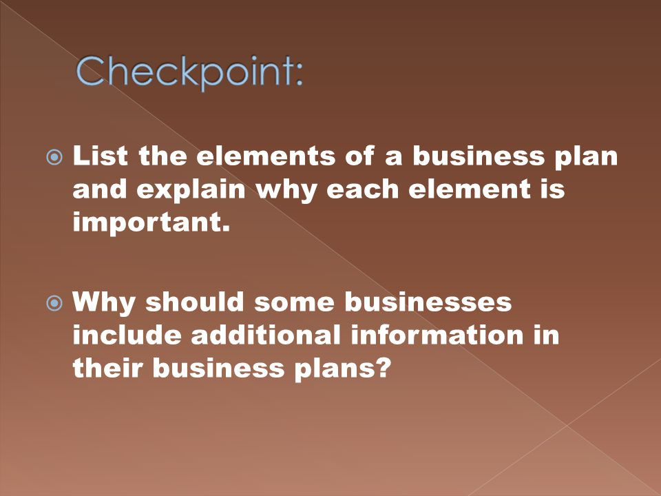 Checkpoint: List the elements of a business plan and explain why each element is important.