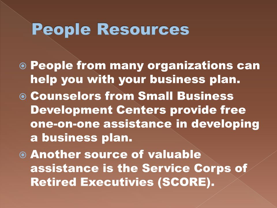 People Resources People from many organizations can help you with your business plan.