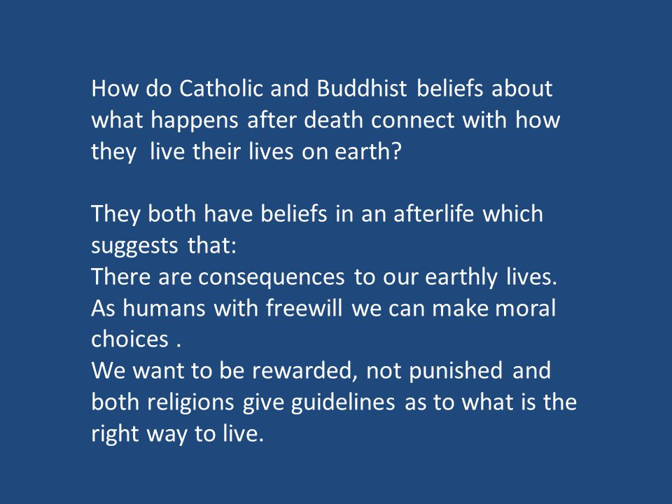 How do Catholic and Buddhist beliefs about what happens after death connect with how they live their lives on earth