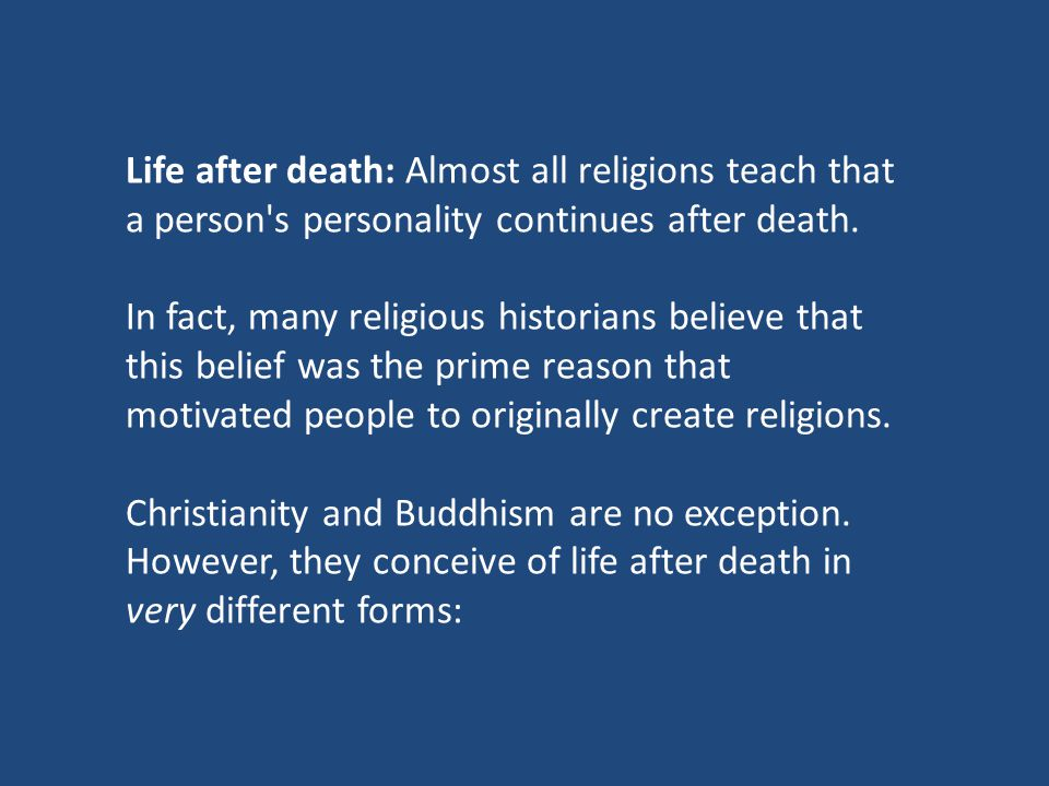 Life after death: Almost all religions teach that a person s personality continues after death.
