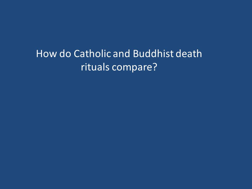 How do Catholic and Buddhist death rituals compare
