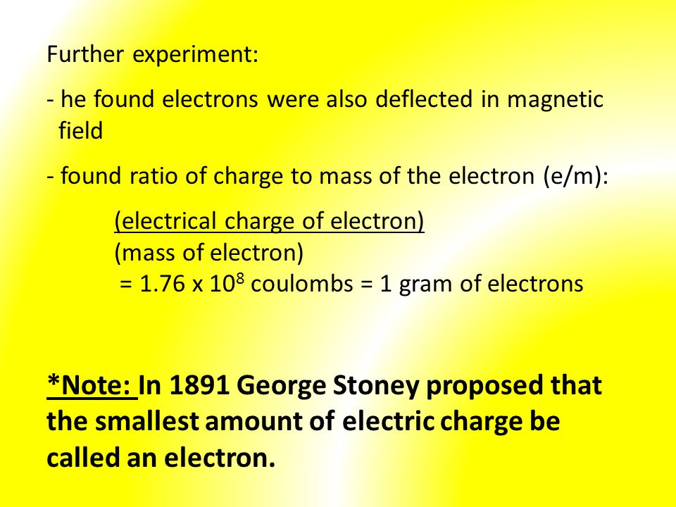 Further experiment: - he found electrons were also deflected in magnetic. field. found ratio of charge to mass of the electron (e/m):