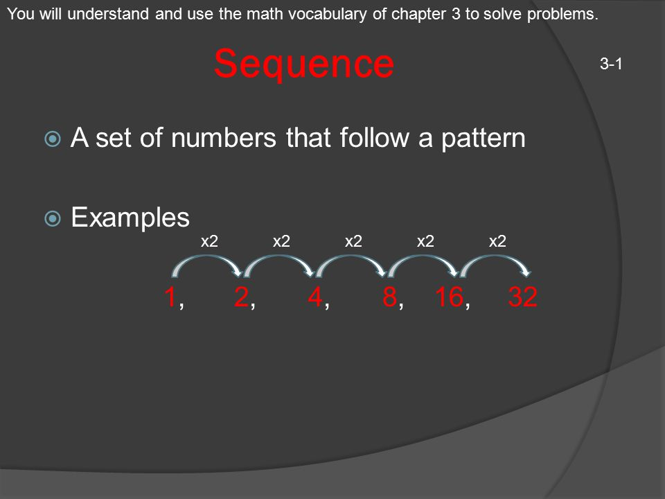 Sequence A set of numbers that follow a pattern Examples