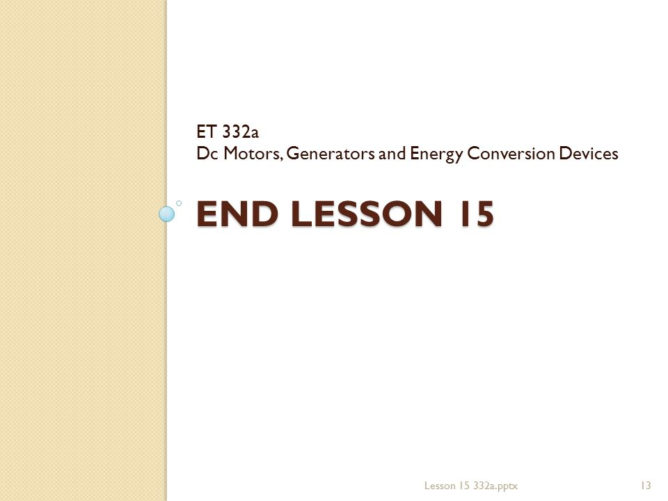 ET 332a Dc Motors, Generators and Energy Conversion Devices End Lesson 15 Lesson a.pptx