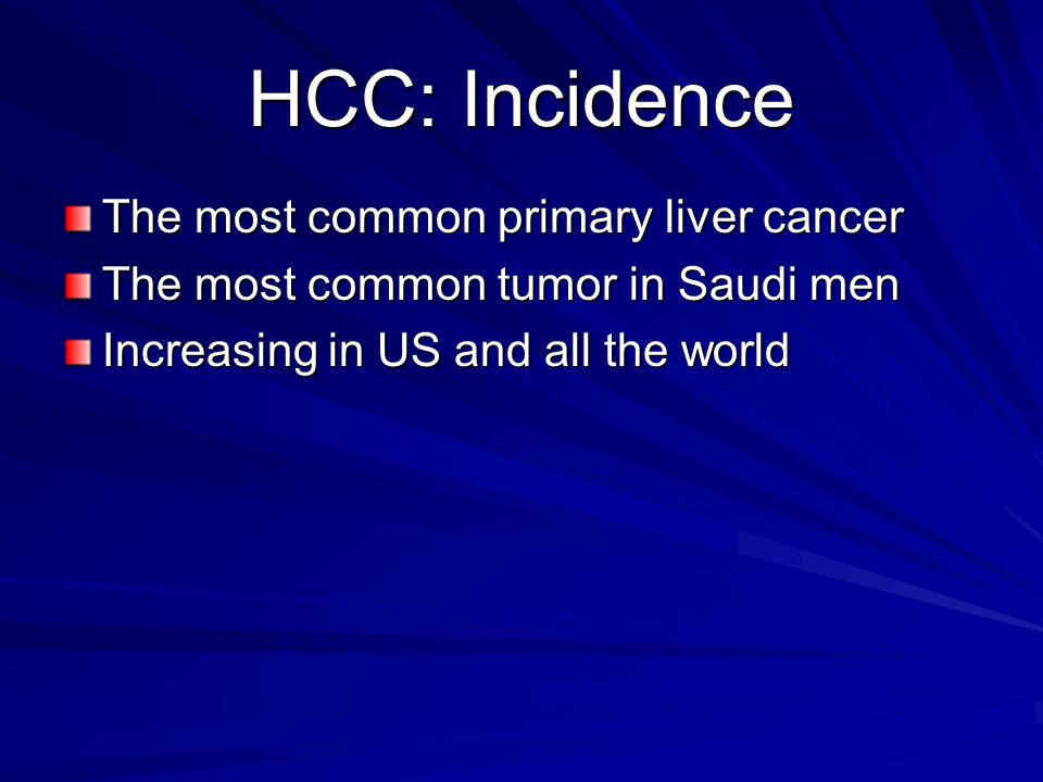 HCC: Incidence The most common primary liver cancer
