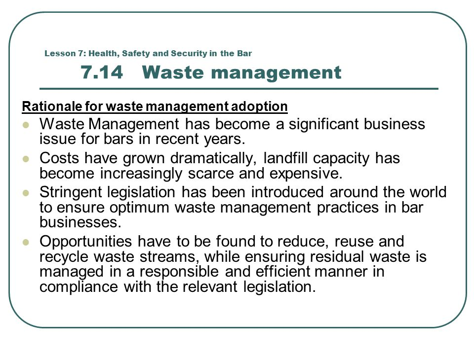 waste management practices in the adopt Dental staff should be trained to take appropriate measures to minimize the amount of waste and adopt best management practices for ensuring that all generated waste is properly disposed of in accordance with applicable environmental legislation dental offices should collect, store safely and forward for recycling as.