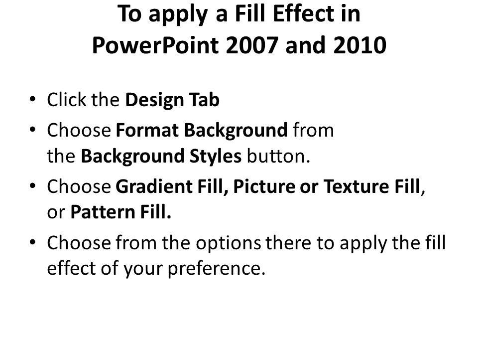 To apply a Fill Effect in PowerPoint 2007 and 2010