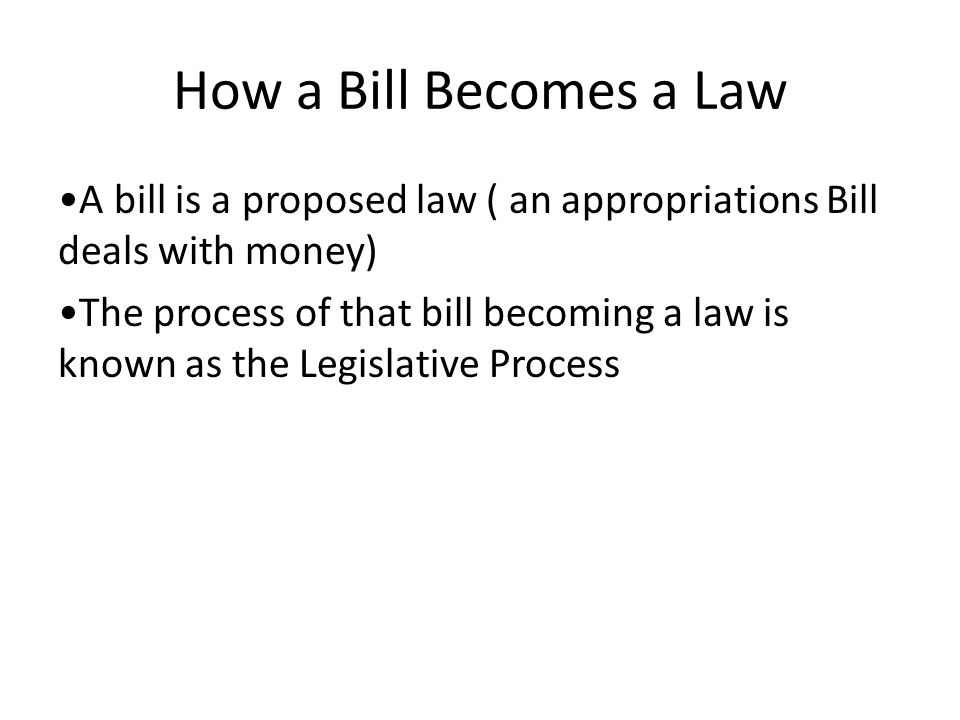 the process of a bill becoming If a bill passes in the house of representatives, it goes through a similar process  in the senate before a bill becomes law, it must be approved by both.