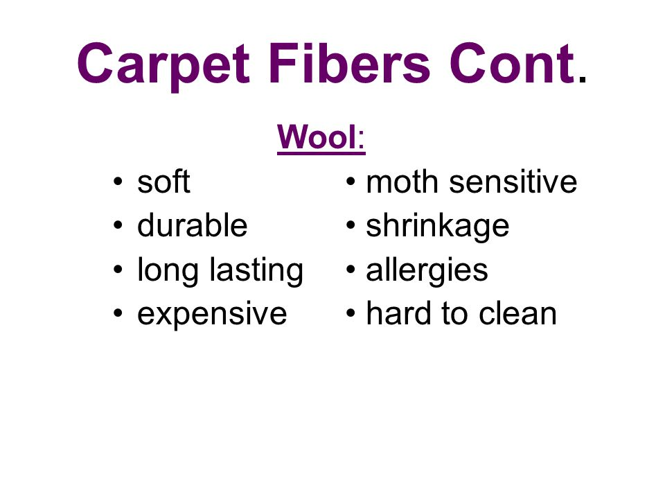 Carpet Fibers Cont. Wool: soft durable long lasting expensive