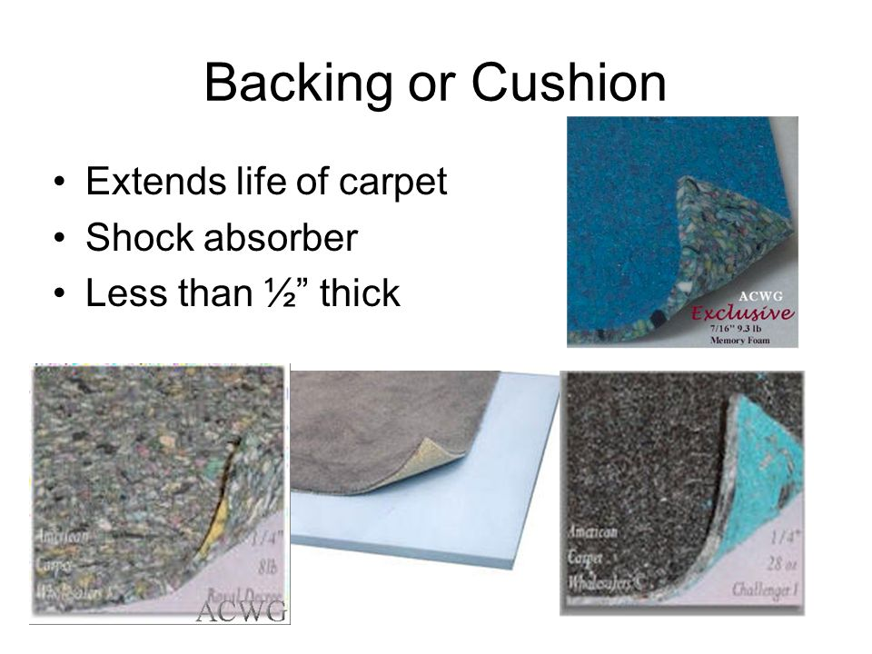 Backing or Cushion Extends life of carpet Shock absorber
