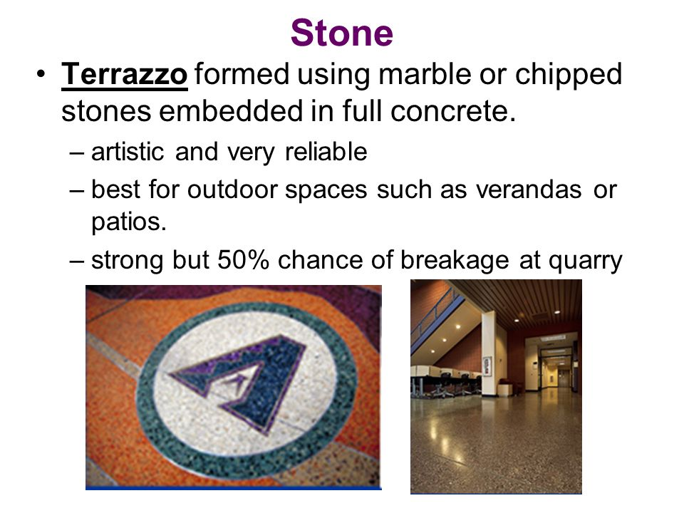 Stone Terrazzo formed using marble or chipped stones embedded in full concrete. artistic and very reliable.
