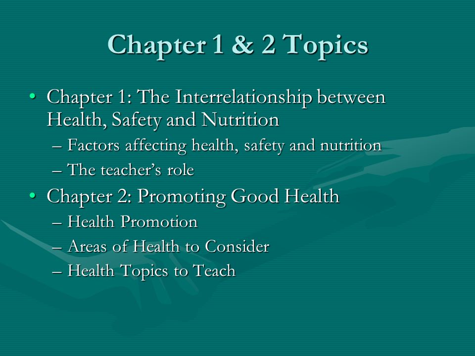 Chapter 1 & 2 Topics Chapter 1: The Interrelationship between Health, Safety and Nutrition. Factors affecting health, safety and nutrition.