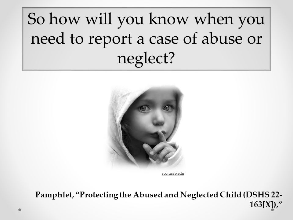 So how will you know when you need to report a case of abuse or neglect
