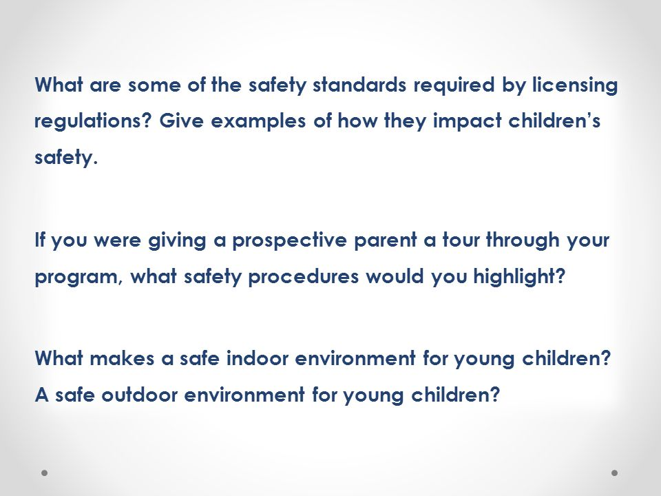 What are some of the safety standards required by licensing regulations Give examples of how they impact children's safety.