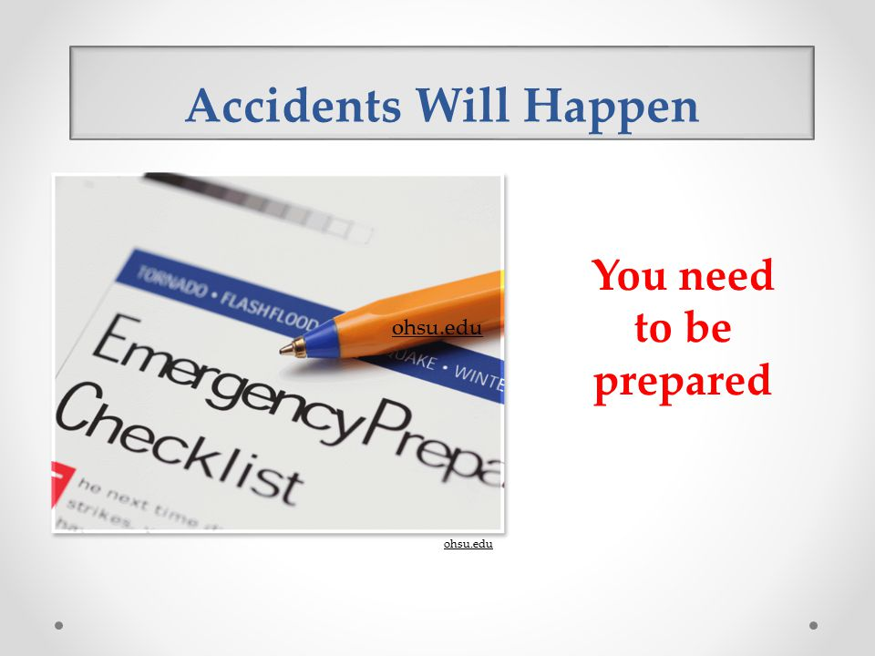 Accidents Will Happen You need to be prepared ohsu.edu
