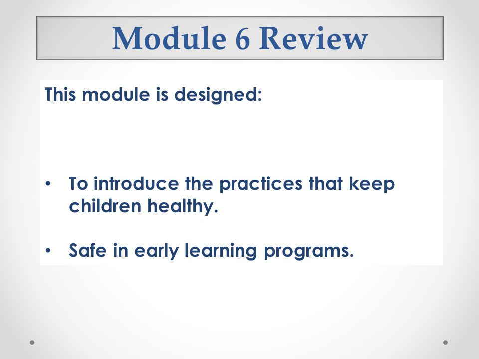 Module 6 Review This module is designed: