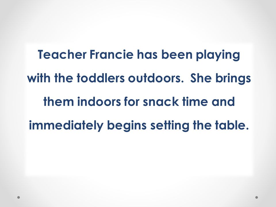 Teacher Francie has been playing with the toddlers outdoors