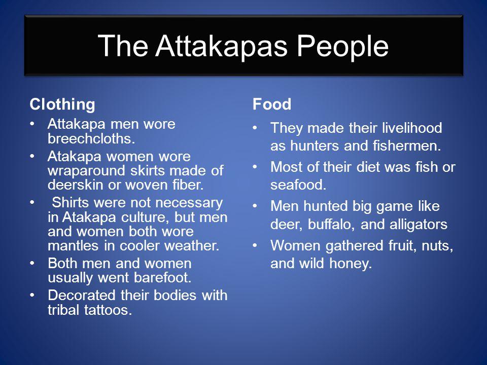 The Attakapas People Clothing Food Attakapa men wore breechcloths.