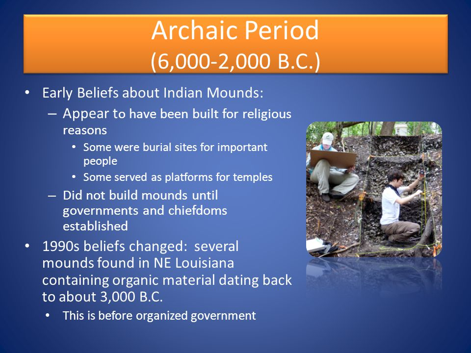 Archaic Period (6,000-2,000 B.C.) Early Beliefs about Indian Mounds: