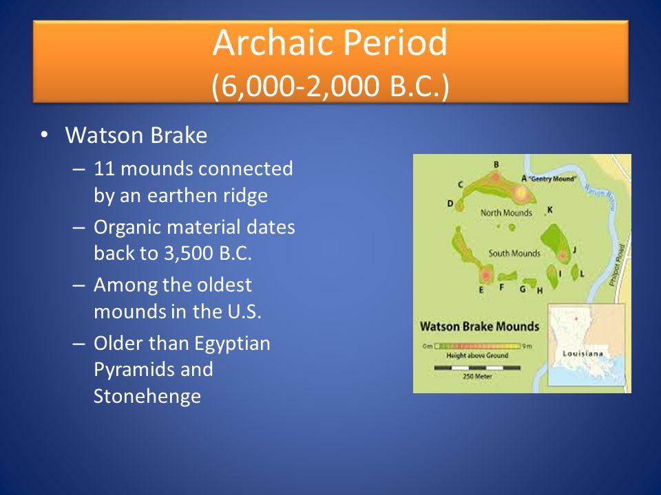 Archaic Period (6,000-2,000 B.C.) Watson Brake