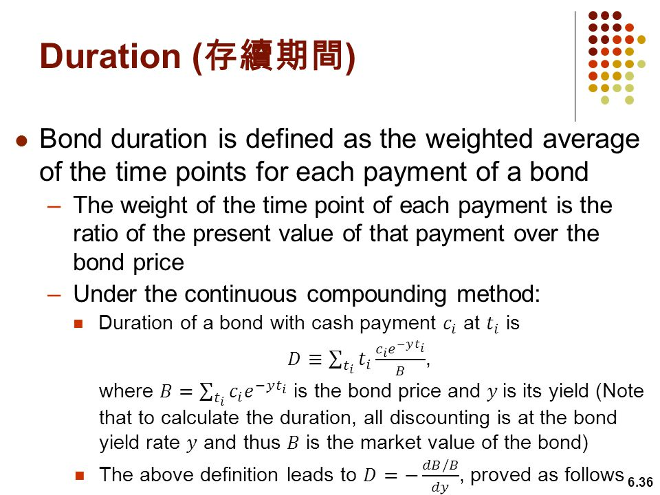Duration (存續期間) Bond duration is defined as the weighted average of the time points for each payment of a bond.