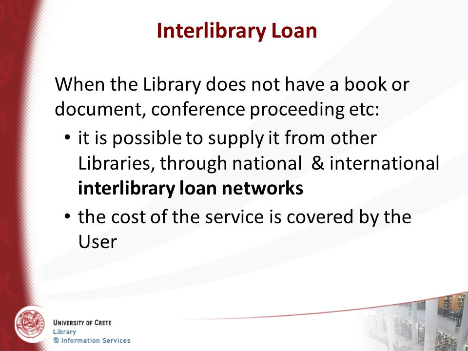 Interlibrary Loan When the Library does not have a book or document, conference proceeding etc: